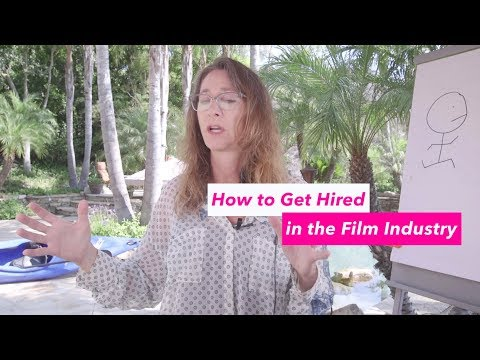 How to get hired in the film Industry