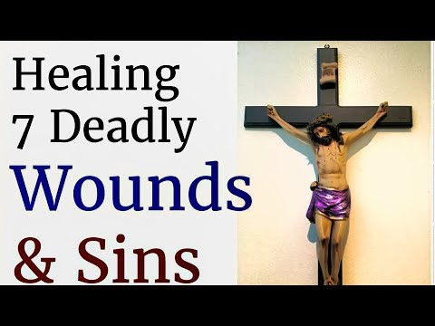 Deep Inner Healing - Seven Deadly Wounds & Seven Deadly Sins, Deliverance Healing, Rejection, Fear..