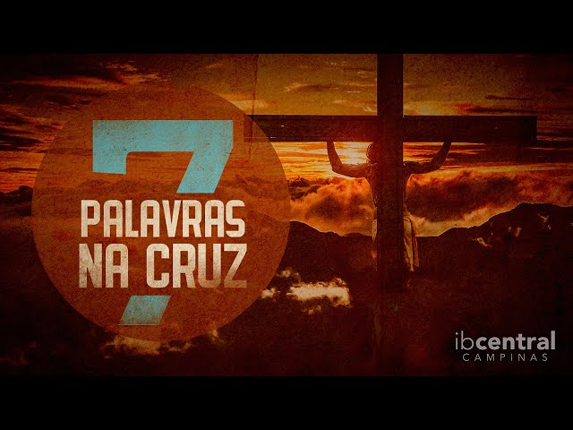 As Sete Palavras na Cruz // Pr. Sillas Campos