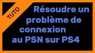 【TUTO】Résoudre un problème de connexion au PSN avec la PS4