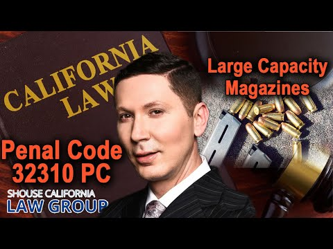 "Are ""large capacity magazines"" legal in California? (Penal Code 32310)"