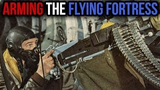Arming The B17 Flying Fortress