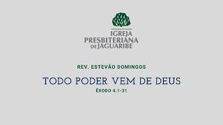 Todo Poder vem de Deus | Ex 4.1-31 | Rev. Estevão Domingos (IPJaguaribe)