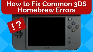 How to Fix Common 3DS Homebrew Errors