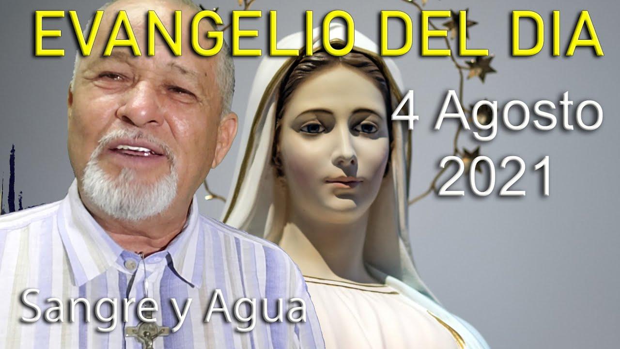Evangelio Del Dia de Hoy - Miercoles 4 Agosto 2021- Sangre y Agua