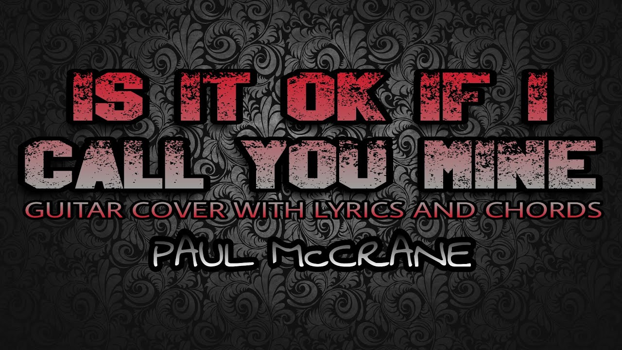 Is It Ok If I Call You Mine Paul Mccrane Guitar Cover With Lyrics