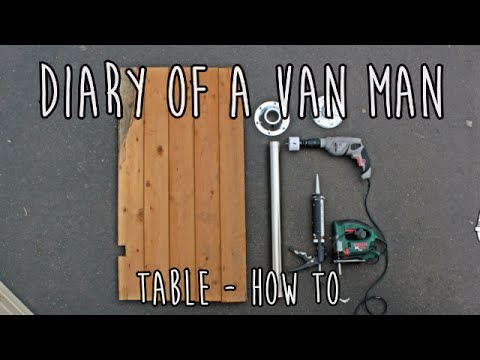Van life : Diary of a van man 8  - Table how to  - Campervan conversion