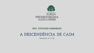 A Descendência de Caim | Gn 4.17-26 | Rev. Estevão Domingos (IPJaguaribe)