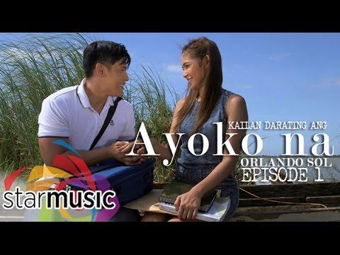 Orlando Sol - Kailan Darating Ang Ayoko Na (Episode 1)