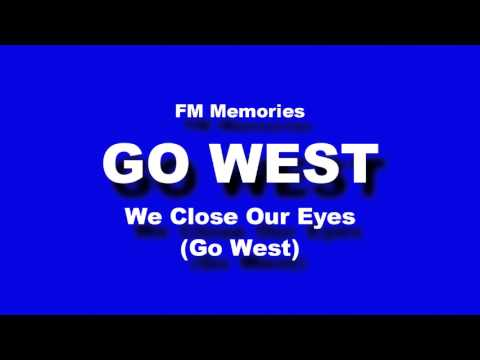 FM Memories: Go West - We Close Our Eyes