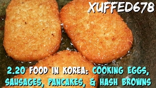 2.20 Food in Korea: Cooking Eggs, Sausages, Pancakes, & Hash Browns  Xuffed678Gabriel Ross