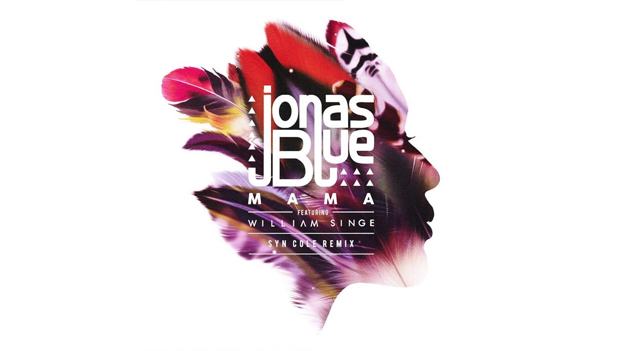 Jonas Blue - Mama (Syn Cole Remix) ft. William Singe