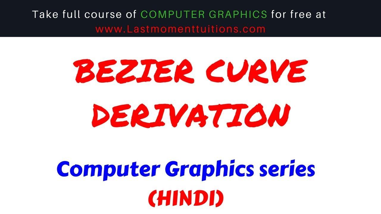 BEZIER CURVE DERIVATION | COMPUTER GRAPHICS