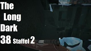 The Long Dark [Staffel 2] #38 - Dieser Weg wird kein leichter sein [Gameplay German Let