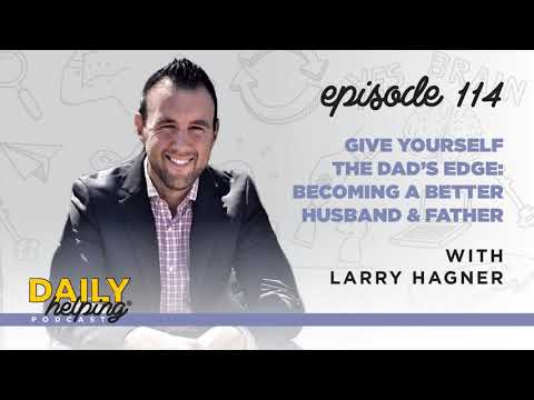 Ep. 114: Give Yourself the Dad's Edge: Becoming a Better Husband & Father | with Larry Hagner from YouTube · Duration:  34 minutes 14 seconds