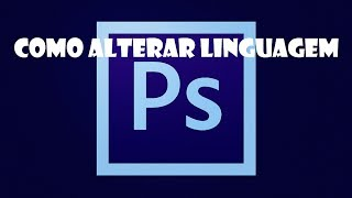 Como alterar linguagem photoshop cs6
