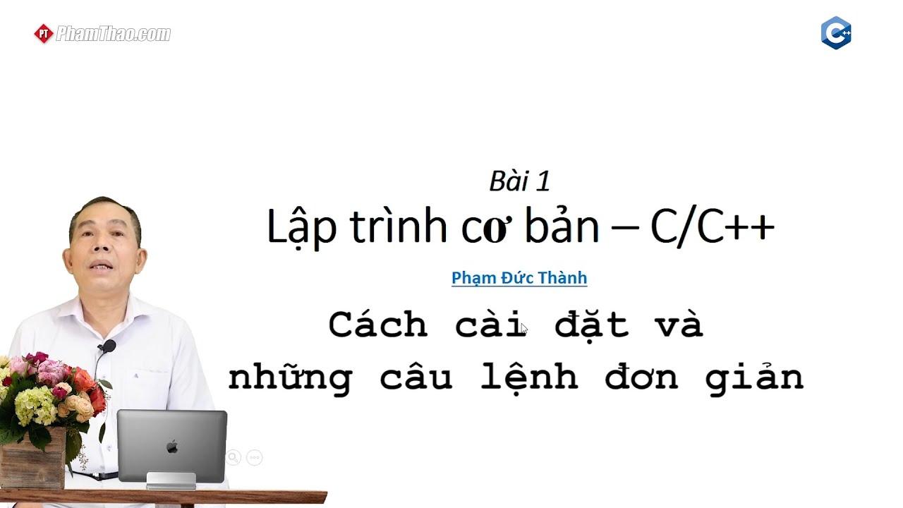 Lập trình C/C++ cơ bản 1: Cách cài đặt và những câu lệnh đơn giản ...