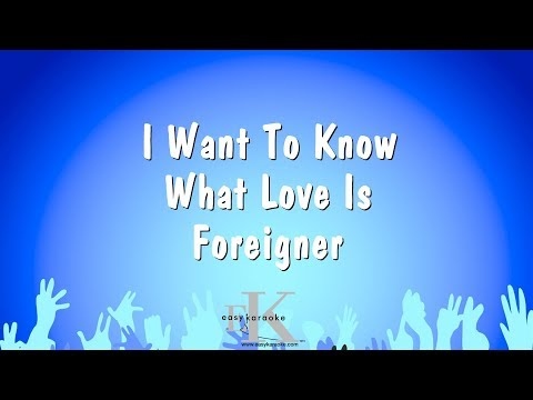 I Want To Know What Love Is - Foreigner (Karaoke Version)