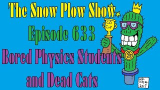 The Snow Plow Show Episode 633 – Bored Physics Students and Dead Cats