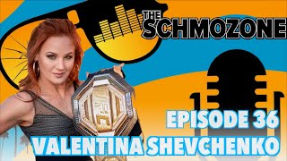 The Schmozone Podcast 036: Valentina Shevchenko Doesn't Lift Weights