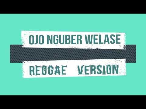 Ojo Nguber Welase _ Lirik | Reggae Version
