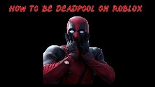 How to be Deadpool on Roblox!