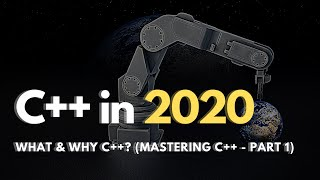 Should you learn C++ in 2020 - What & Why to learn c++? (Mastering C++ - Part 1)
