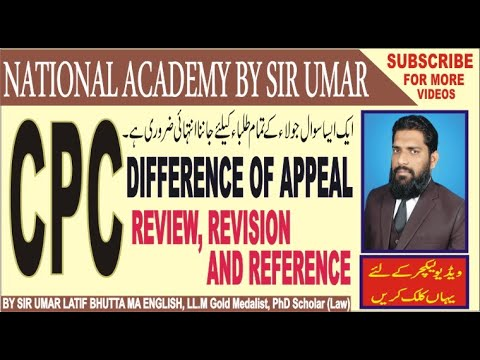CPC, LECTURE 26, DIFFERENCE OF APPEAL, REVIEW, REVISION AND REFERENCE
