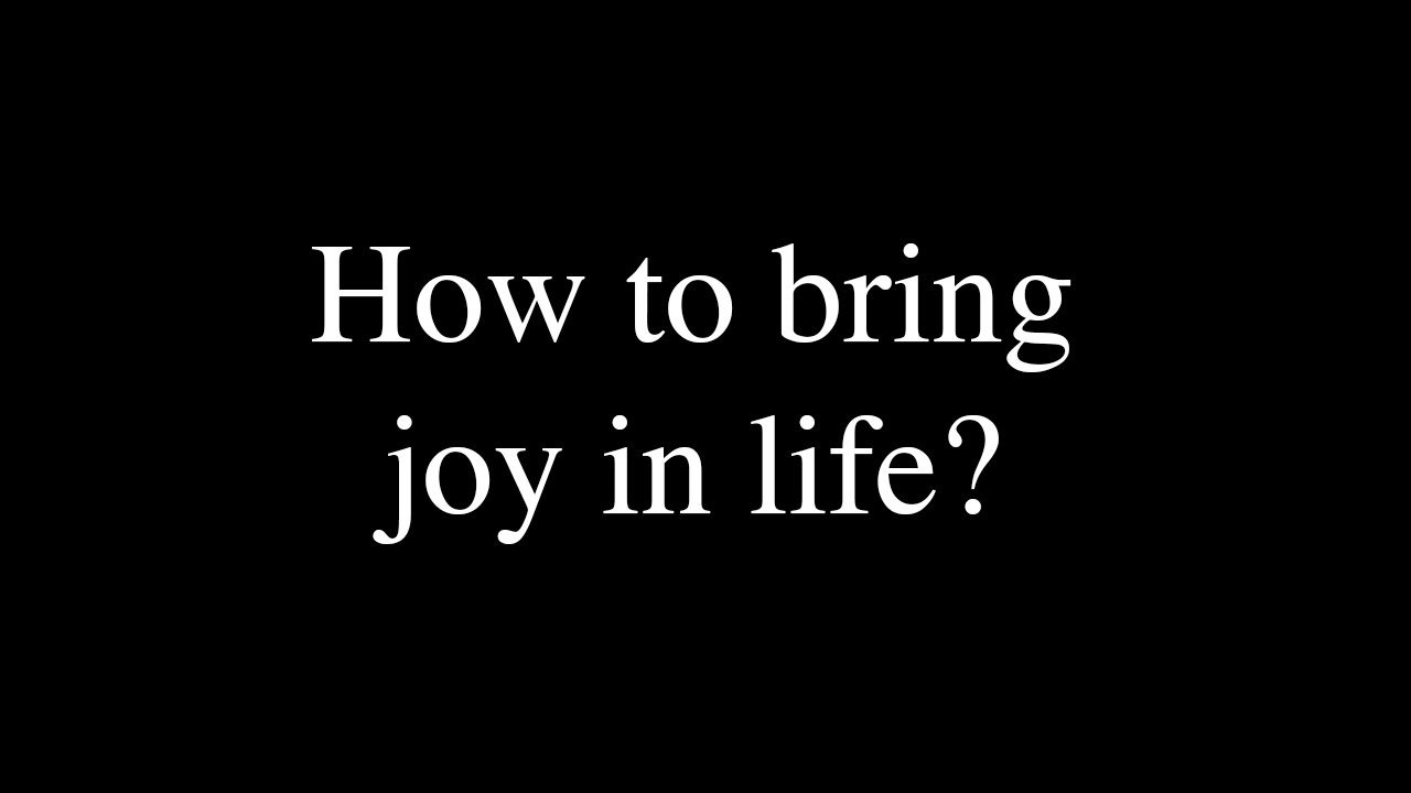 Inspirational Spiritual Quotes   How To Bring Joy In Life?
