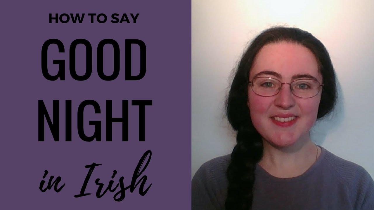 How To Say Good Night In Irish Gaelic Youtube