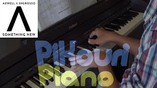 Something New - Axwell λ Ingrosso Piano Cover [HD]
