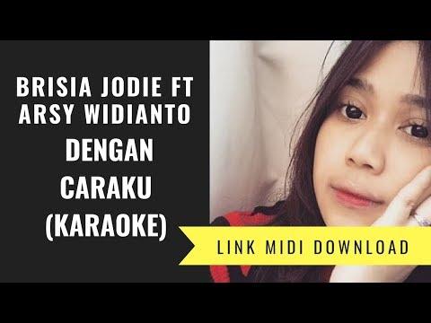 Brisia Jodie Ft  Arsy Widianto - Dengan Caraku (Karaoke/Midi Download)