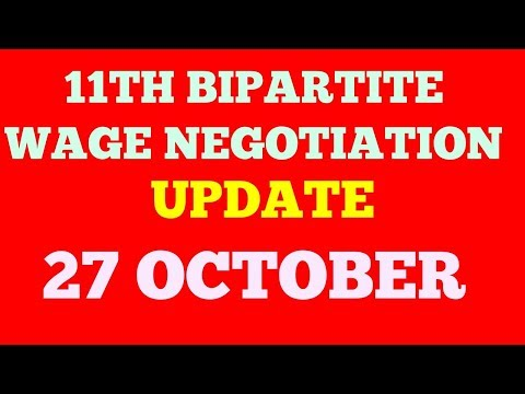 11 TH BIPARTITE WAGE NEGOTIATION UPDATION AS ON  27 OCTOBER 2017