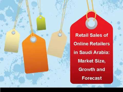 Retail Sales of Online Retailers in Saudi Arabia: Market Size, Growth and Forecast