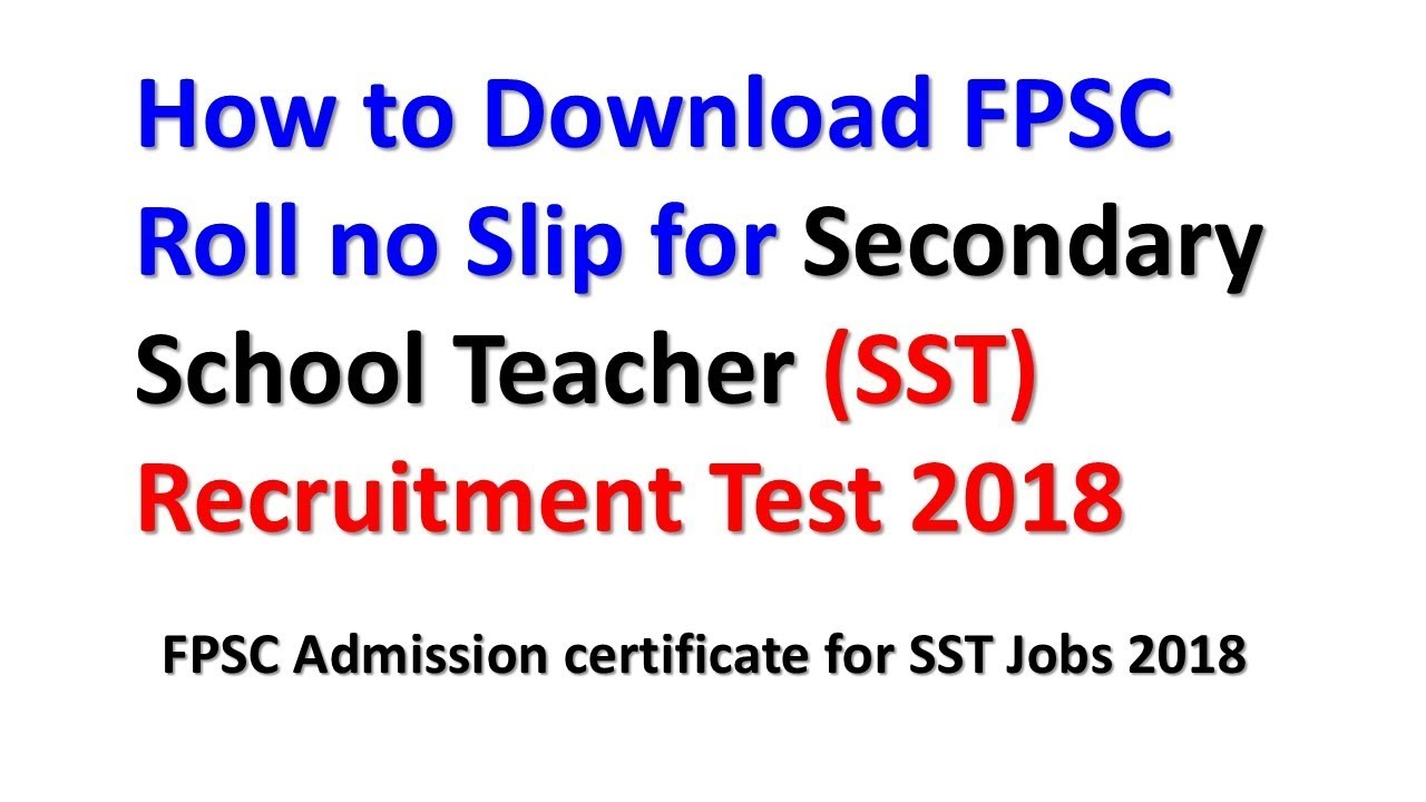 How to Download FPSC Roll no Slip for Secondary School Teacher (SST)  Recruitment Test 2018