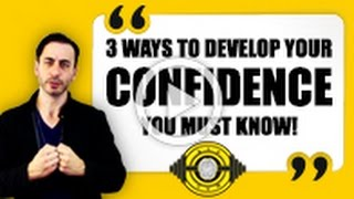 3 Ways To Develop Your Confidence You Must Know!