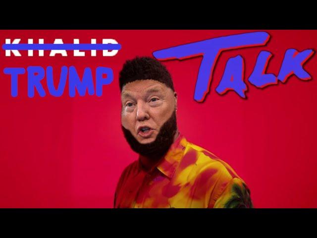 Khalid - Talk (Cover by Donald Trump)