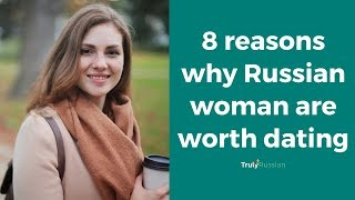 8 Reasons Why Russian Woman are Worth Dating - TrulyRussian