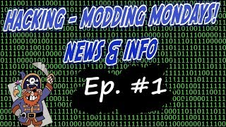 Hacking Modding Monday's News & Info #1 - A run down of whats happened in past week