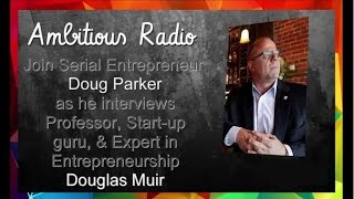 Douglas Muir was interviewed by host Doug Parker on Ambitious Radio