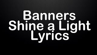 Banners - Shine a Light {Lyrics} {HD}