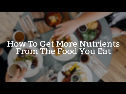 How To Get More Nutrients From The Food You Eat