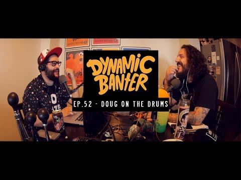 Dynamic Banter - Episode 52: Doug on the Drums