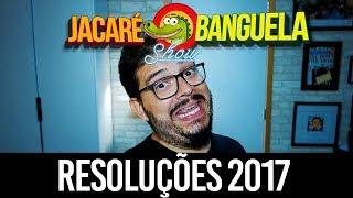 JACARÉ BANGUELA SHOW #05 - RESOLUÇÕES 2017