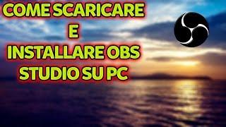 COME SCARICARE E INSTALLARE OBS STUDIO TUTORIAL ITA