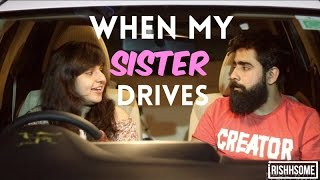WHEN MY SISTER DRIVES - DUMBEST PERSON Ep. 2 | Rishhsome