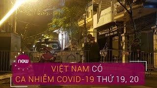 Việt Nam ghi nhận ca nhiễm Covid-19 thứ 19 và 20 | VTC Now