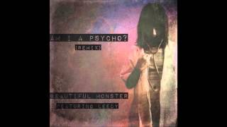 Am I A Psycho? (Remix)- Beautiful Monster ft. Leedy