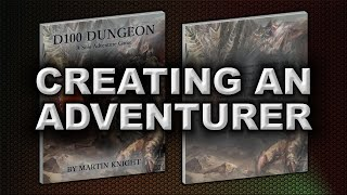 CREATING AN ADVENTURER (D100 DUNGEON)