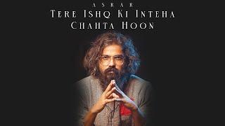 Tere Ishq Ki Inteha Chahta Hoon | Asrar